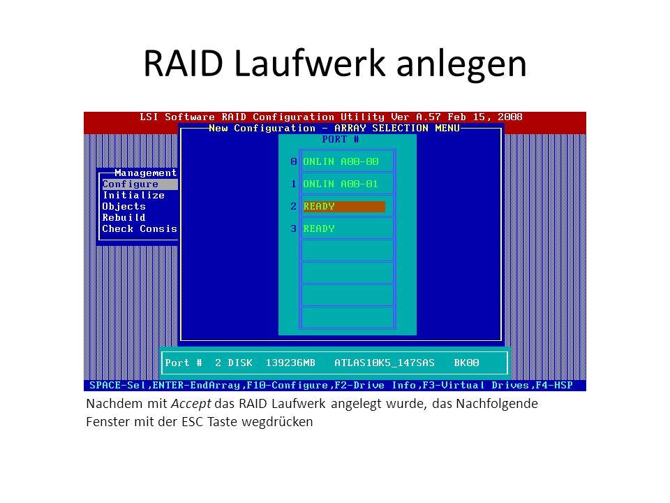 RAID Laufwerk anlegen Nachdem mit Accept das RAID Laufwerk angelegt wurde, das Nachfolgende Fenster mit der ESC Taste wegdrücken