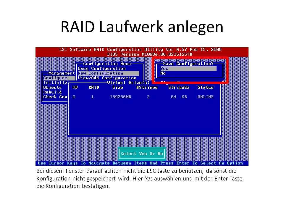 RAID Laufwerk anlegen Bei diesem Fenster darauf achten nicht die ESC taste zu benutzen, da sonst die Konfiguration nicht gespeichert wird. Hier Yes au