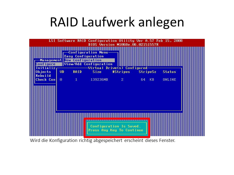 RAID Laufwerk anlegen Wird die Konfiguration richtig abgespeichert erscheint dieses Fenster.