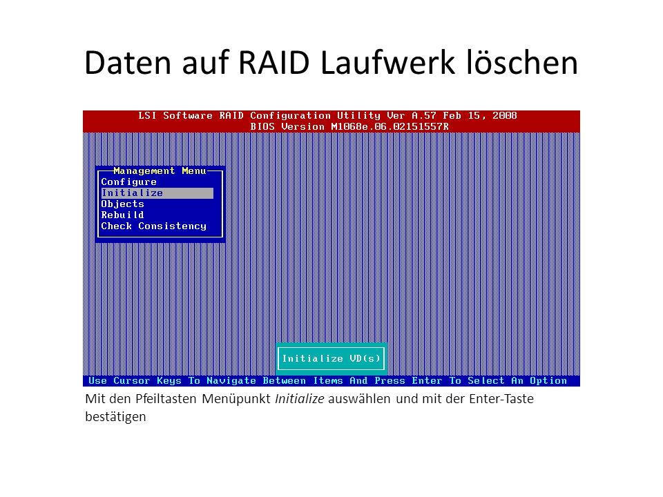 Daten auf RAID Laufwerk löschen Mit den Pfeiltasten Menüpunkt Initialize auswählen und mit der Enter-Taste bestätigen