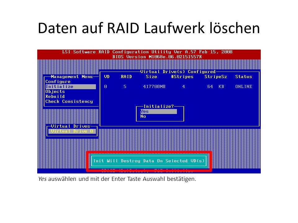 Daten auf RAID Laufwerk löschen Yes auswählen und mit der Enter Taste Auswahl bestätigen.
