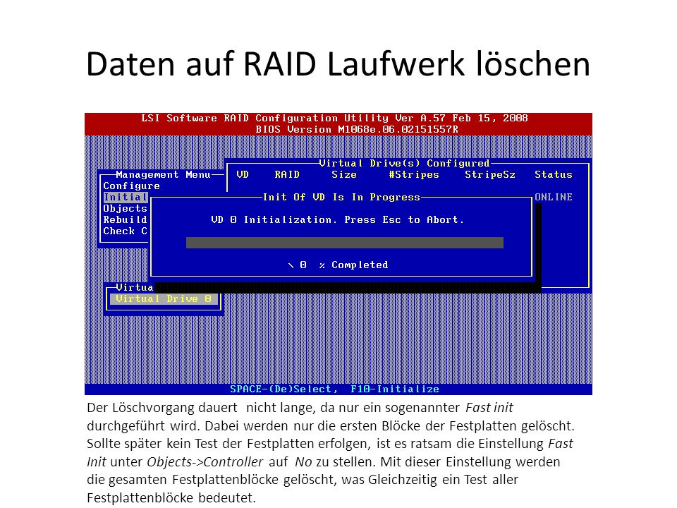 Daten auf RAID Laufwerk löschen Der Löschvorgang dauert nicht lange, da nur ein sogenannter Fast init durchgeführt wird. Dabei werden nur die ersten B