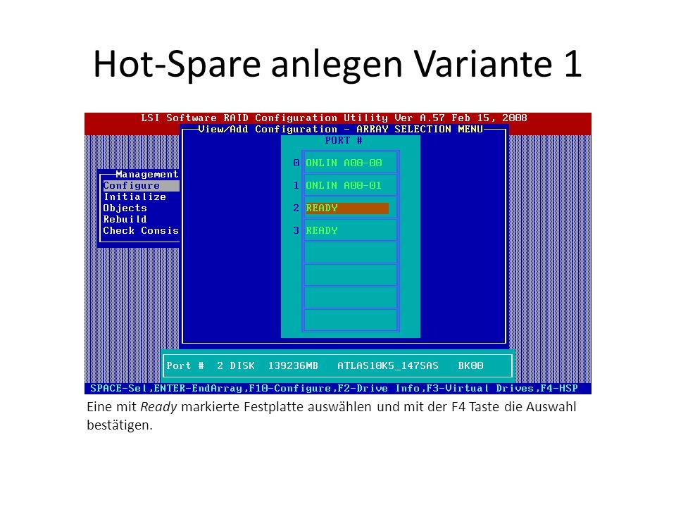 Hot-Spare anlegen Variante 1 Eine mit Ready markierte Festplatte auswählen und mit der F4 Taste die Auswahl bestätigen.