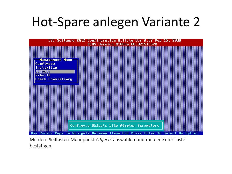Hot-Spare anlegen Variante 2 Mit den Pfeiltasten Menüpunkt Objects auswählen und mit der Enter Taste bestätigen.