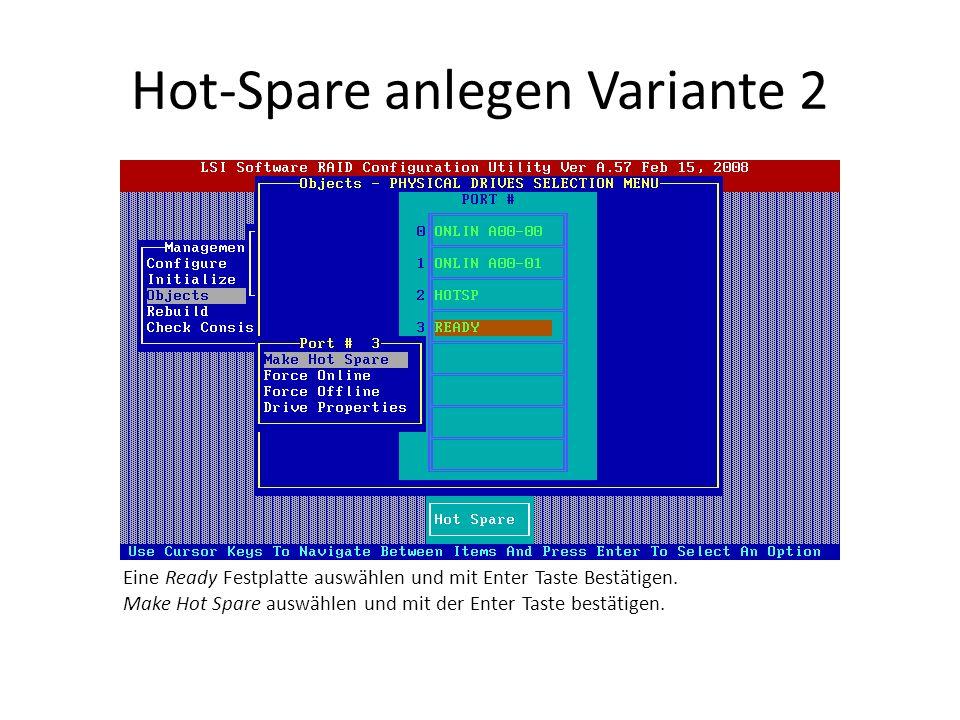 Hot-Spare anlegen Variante 2 Eine Ready Festplatte auswählen und mit Enter Taste Bestätigen. Make Hot Spare auswählen und mit der Enter Taste bestätig