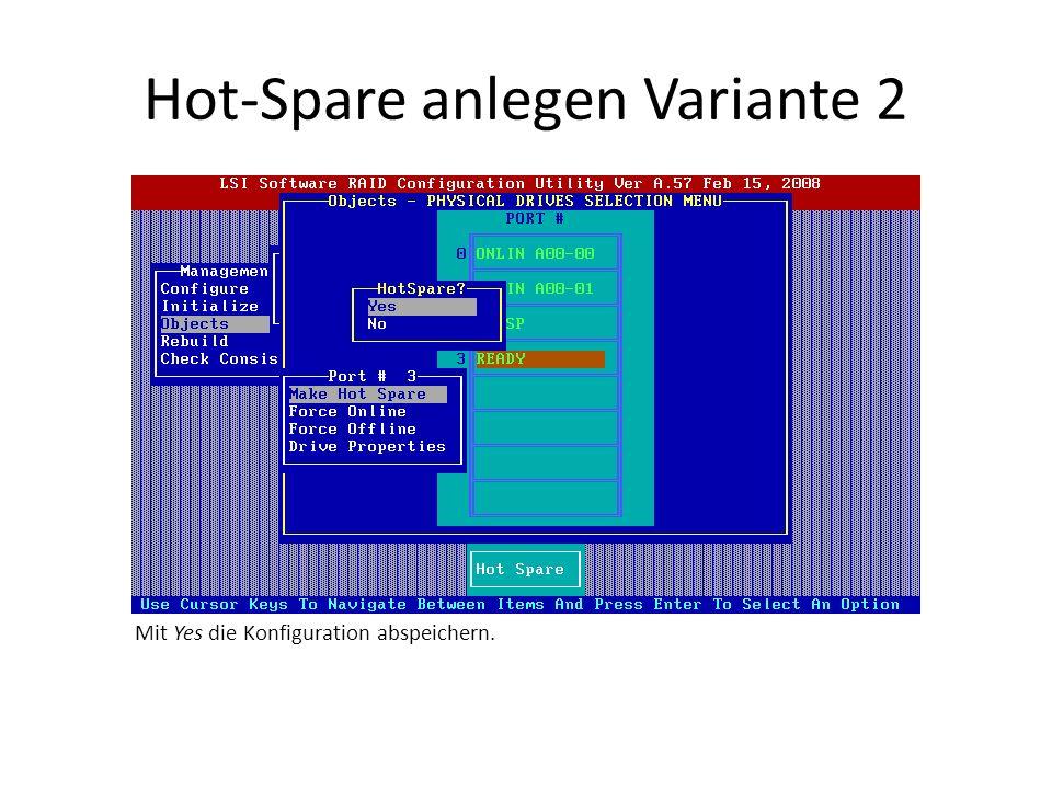 Hot-Spare anlegen Variante 2 Mit Yes die Konfiguration abspeichern.