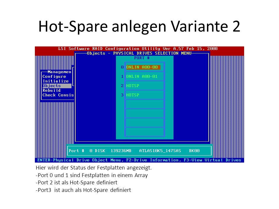 Hot-Spare anlegen Variante 2 Hier wird der Status der Festplatten angezeigt. -Port 0 und 1 sind Festplatten in einem Array -Port 2 ist als Hot-Spare d