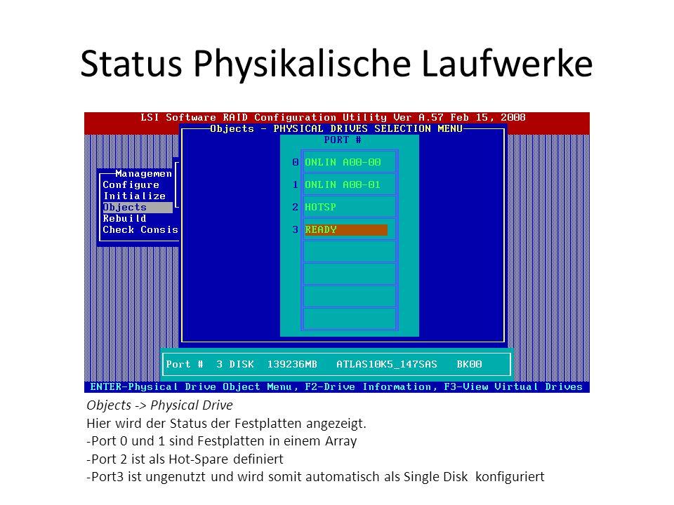 Status Physikalische Laufwerke Objects -> Physical Drive Hier wird der Status der Festplatten angezeigt. -Port 0 und 1 sind Festplatten in einem Array