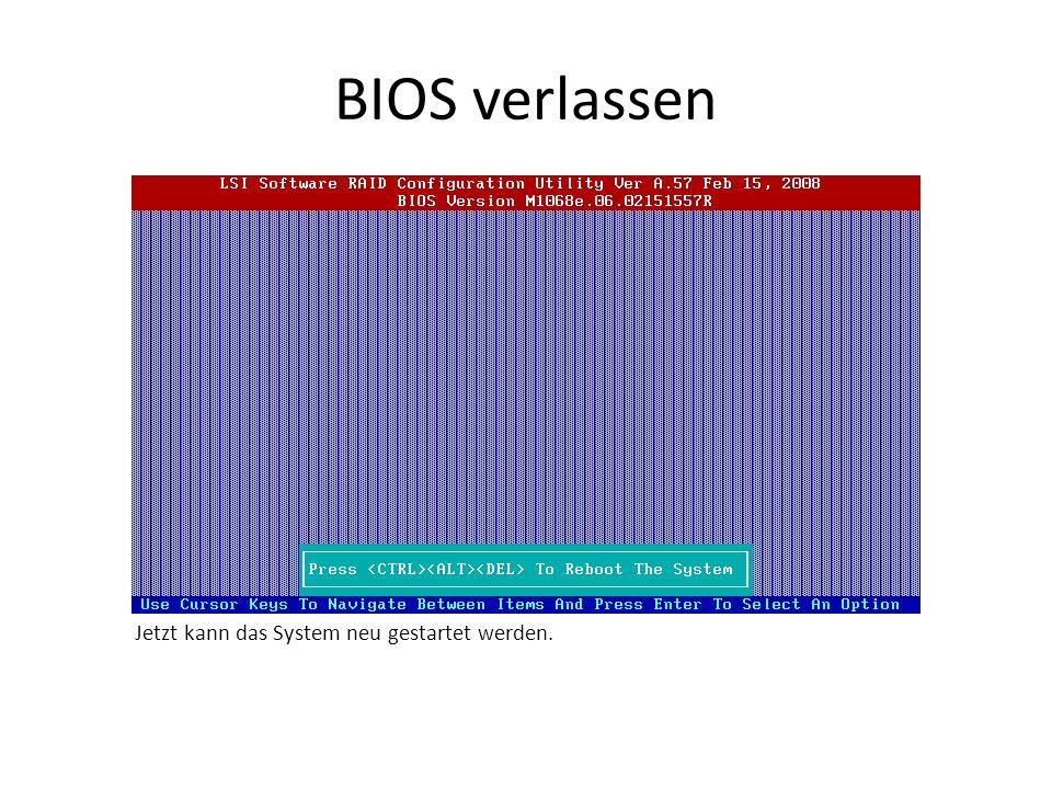 BIOS verlassen Jetzt kann das System neu gestartet werden.