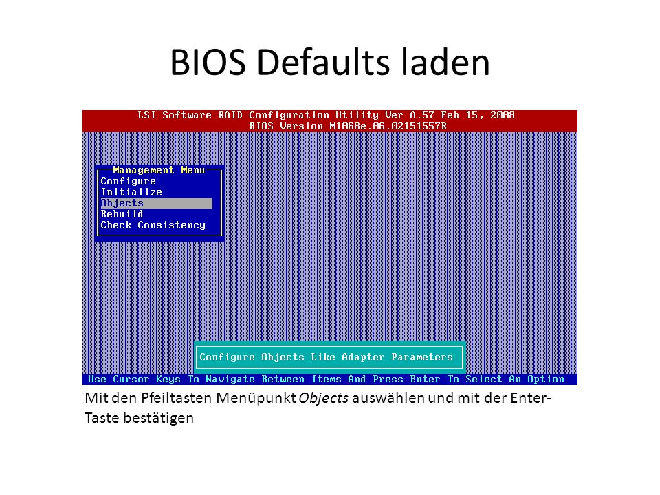 BIOS Defaults laden Mit den Pfeiltasten Menüpunkt Objects auswählen und mit der Enter- Taste bestätigen