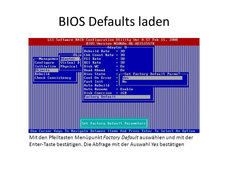 BIOS Defaults laden Mit den Pfeiltasten Menüpunkt Factory Default auswählen und mit der Enter-Taste bestätigen. Die Abfrage mit der Auswahl Yes bestät