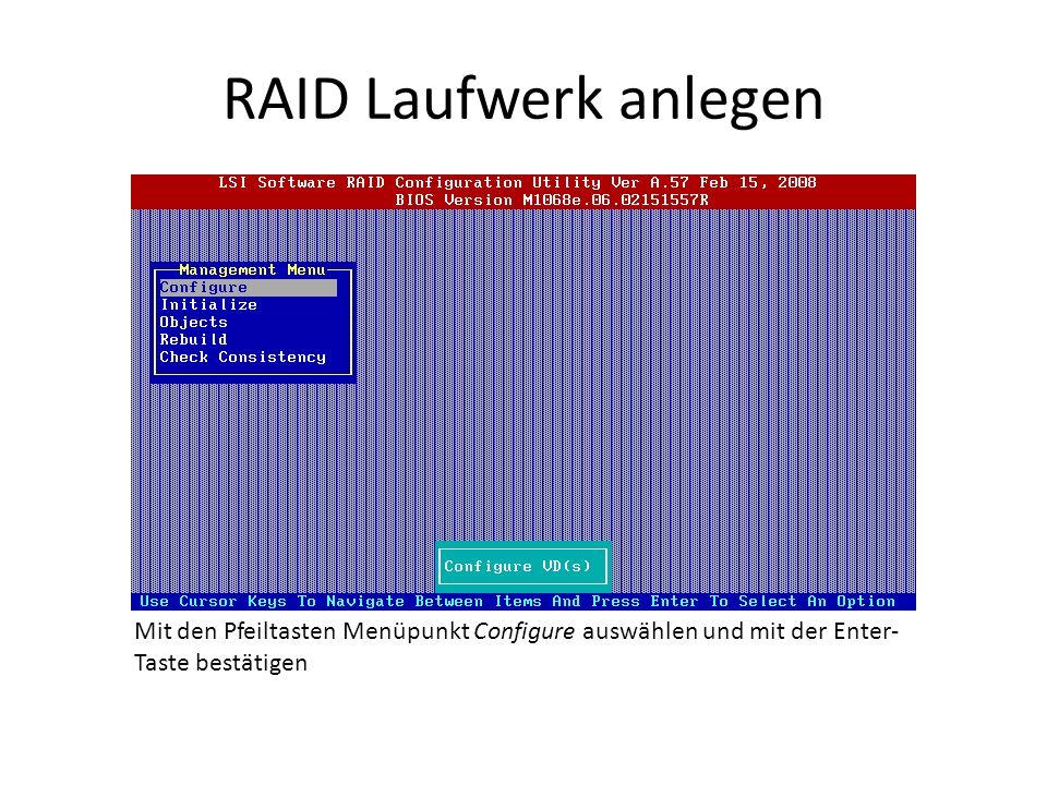 RAID Laufwerk anlegen Mit den Pfeiltasten Menüpunkt New Configuration auswählen und mit der Enter-Taste bestätigen