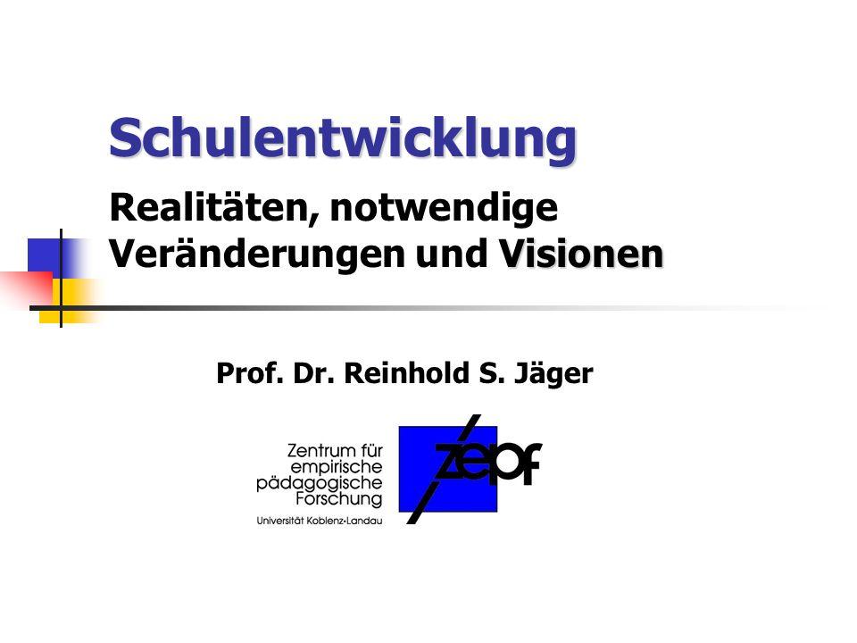 Schulentwicklung Visionen Realitäten, notwendige Veränderungen und Visionen Prof.