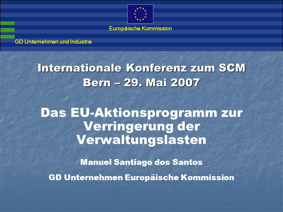 Aktionsprogramm zur Verringerung der Verwaltungslasten in der Europäischen Union GD Unternehmen und Industrie Europäische Kommission Internationale Konferenz zum SCM Bern – 29.