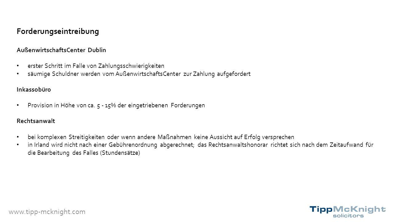 www.tipp-mcknight.com Forderungseintreibung AußenwirtschaftsCenter Dublin erster Schritt im Falle von Zahlungsschwierigkeiten säumige Schuldner werden vom AußenwirtschaftsCenter zur Zahlung aufgefordert Inkassobüro Provision in Höhe von ca.