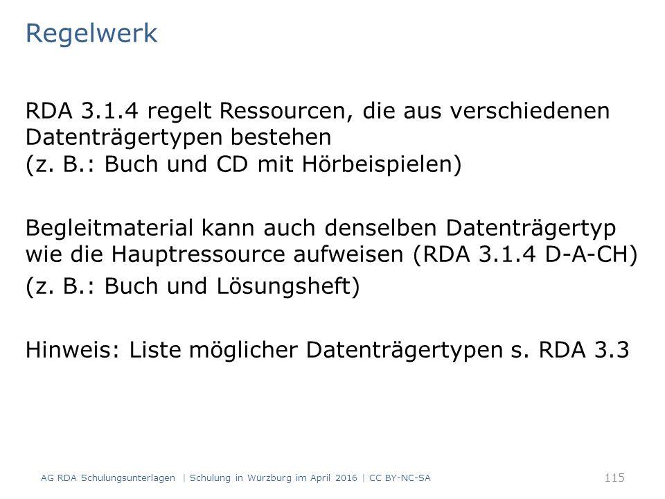 Regelwerk RDA 3.1.4 regelt Ressourcen, die aus verschiedenen Datenträgertypen bestehen (z. B.: Buch und CD mit Hörbeispielen) Begleitmaterial kann auc