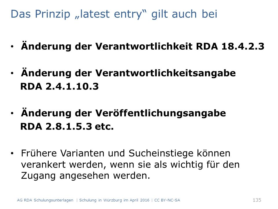 """Das Prinzip """"latest entry"""" gilt auch bei Änderung der Verantwortlichkeit RDA 18.4.2.3 Änderung der Verantwortlichkeitsangabe RDA 2.4.1.10.3 Änderung d"""