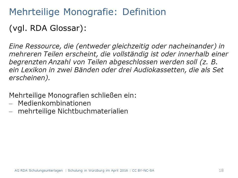 Mehrteilige Monografie: Definition (vgl. RDA Glossar): Eine Ressource, die (entweder gleichzeitig oder nacheinander) in mehreren Teilen erscheint, die