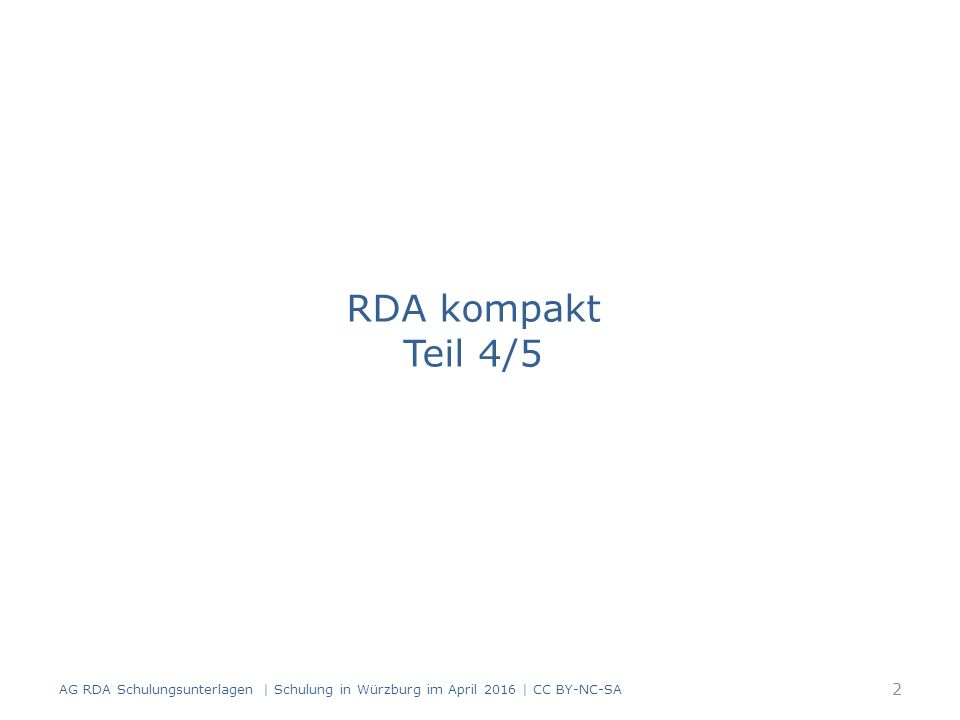 AG RDA Schulungsunterlagen   Schulung in Würzburg im April 2016   CC BY-NC-SA 33 RDAElementErfassung 2.13Erscheinungsweisemehrteilige Monografie 3.2Medientyp ohne Hilfsmittel zu benutzen 3.2Medientypvideo 3.2MedientypComputermedien 3.3DatenträgertypBand 3.3DatenträgertypVideodisk 3.3DatenträgertypComputerdisk 6.9InhaltstypText 6.9Inhaltstyp zweidimensionales bewegtes Bild 6.9InhaltstypComputerdaten Beispiel: Medienkombination (Buch, DVD- Video, CD-ROM) Übergeordnete Aufnahme