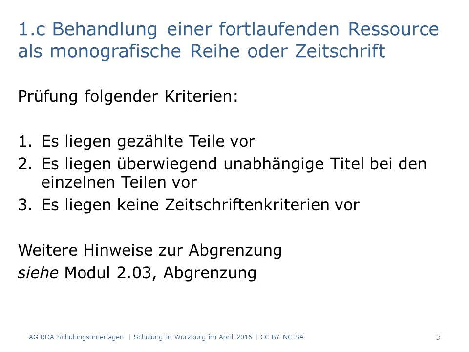Keine eigene Beschreibung Empfohlene Anmerkung nach RDA 2.17.9.3, wenn keine eigene Beschreibung angelegt wird: – Hier auch später erschienene, unveränderte Nachdrucke In Verbundkatalogen: Aufnahmen von vorhandenen anderen Drucken werden genutzt Abweichende Druck- und Herstellungsangaben können lokal vermerkt werden AG RDA Schulungsunterlagen   Schulung in Würzburg im April 2016   CC BY-NC-SA 16