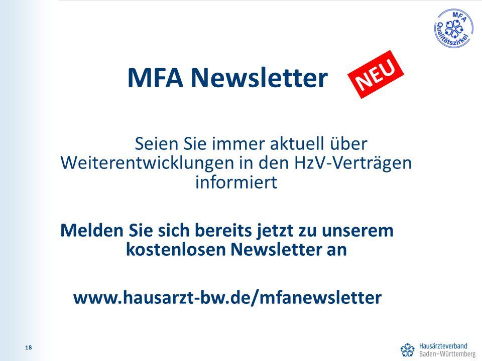 18 MFA Newsletter Seien Sie immer aktuell über Weiterentwicklungen in den HzV-Verträgen informiert Melden Sie sich bereits jetzt zu unserem kostenlosen Newsletter an www.hausarzt-bw.de/mfanewsletter 18 NEU