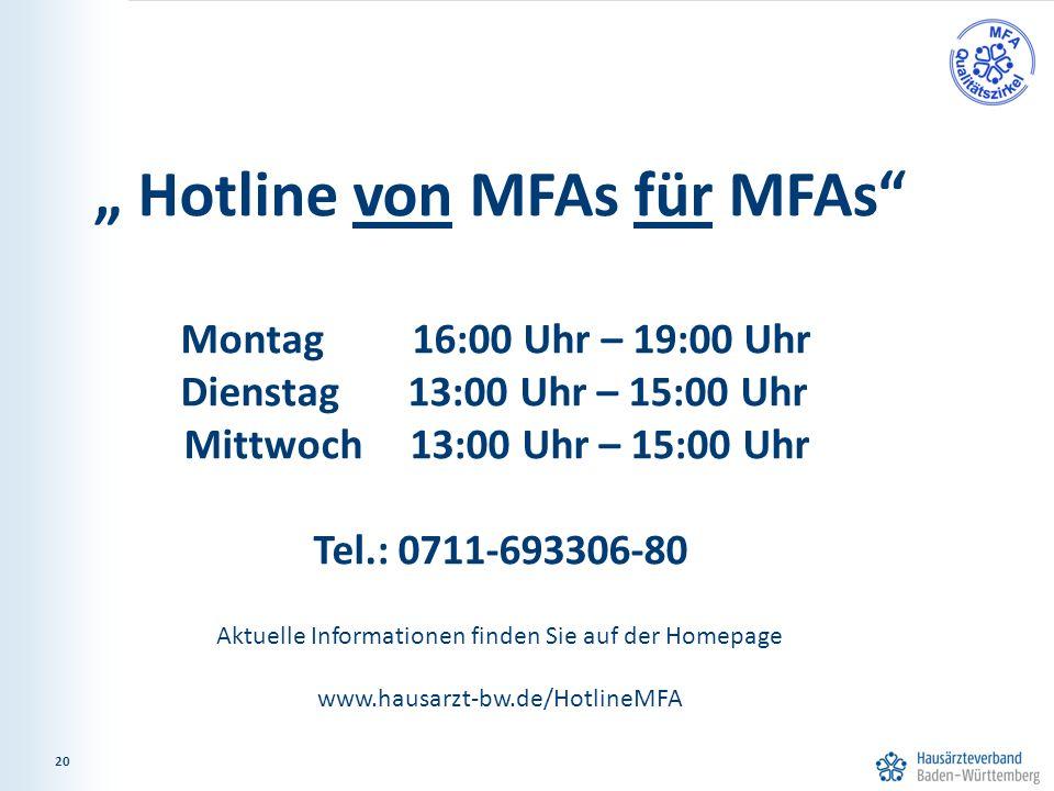 """20 """" Hotline von MFAs für MFAs Montag 16:00 Uhr – 19:00 Uhr Dienstag 13:00 Uhr – 15:00 Uhr Mittwoch 13:00 Uhr – 15:00 Uhr Tel.: 0711-693306-80 Aktuelle Informationen finden Sie auf der Homepage www.hausarzt-bw.de/HotlineMFA 20"""