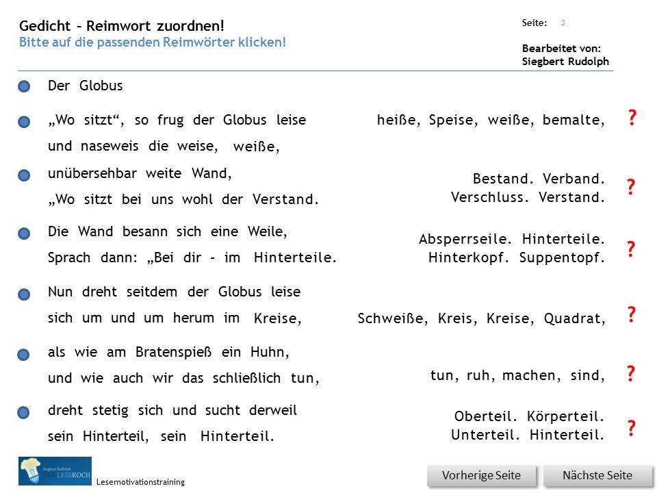 Übungsart: Seite: Bearbeitet von: Siegbert Rudolph Lesemotivationstraining 3 Der Globus heiße, Speise, weiße, bemalte, Gedicht – Reimwort zuordnen.