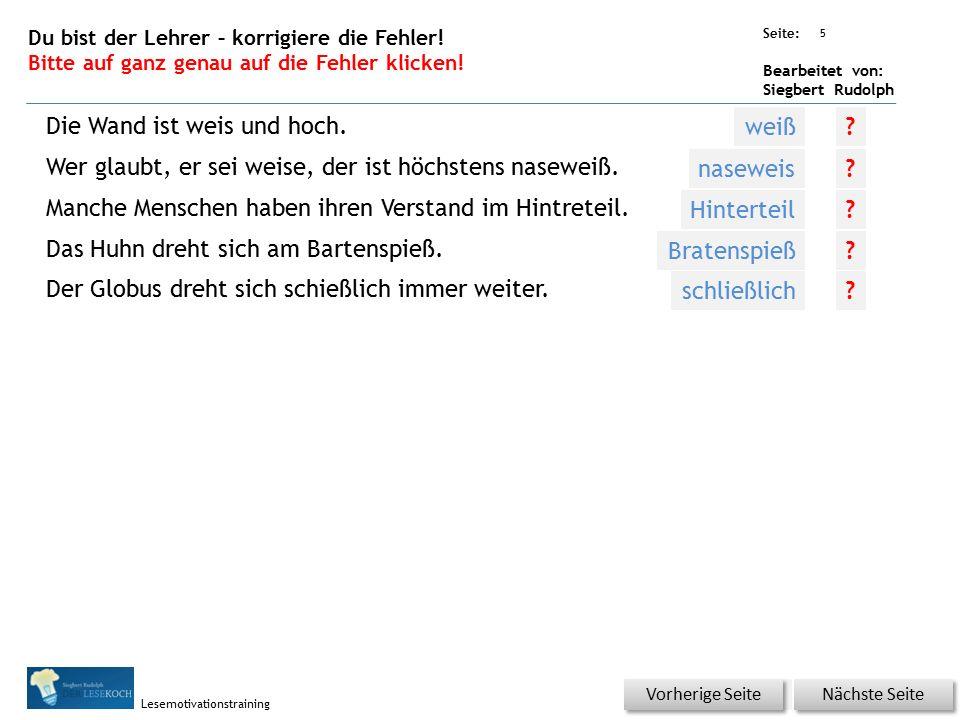 Übungsart: Seite: Bearbeitet von: Siegbert Rudolph Lesemotivationstraining 5 Du bist der Lehrer – korrigiere die Fehler! Bitte auf ganz genau auf die