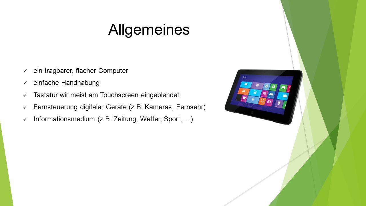 Allgemeines ein tragbarer, flacher Computer einfache Handhabung Tastatur wir meist am Touchscreen eingeblendet Fernsteuerung digitaler Geräte (z.B.