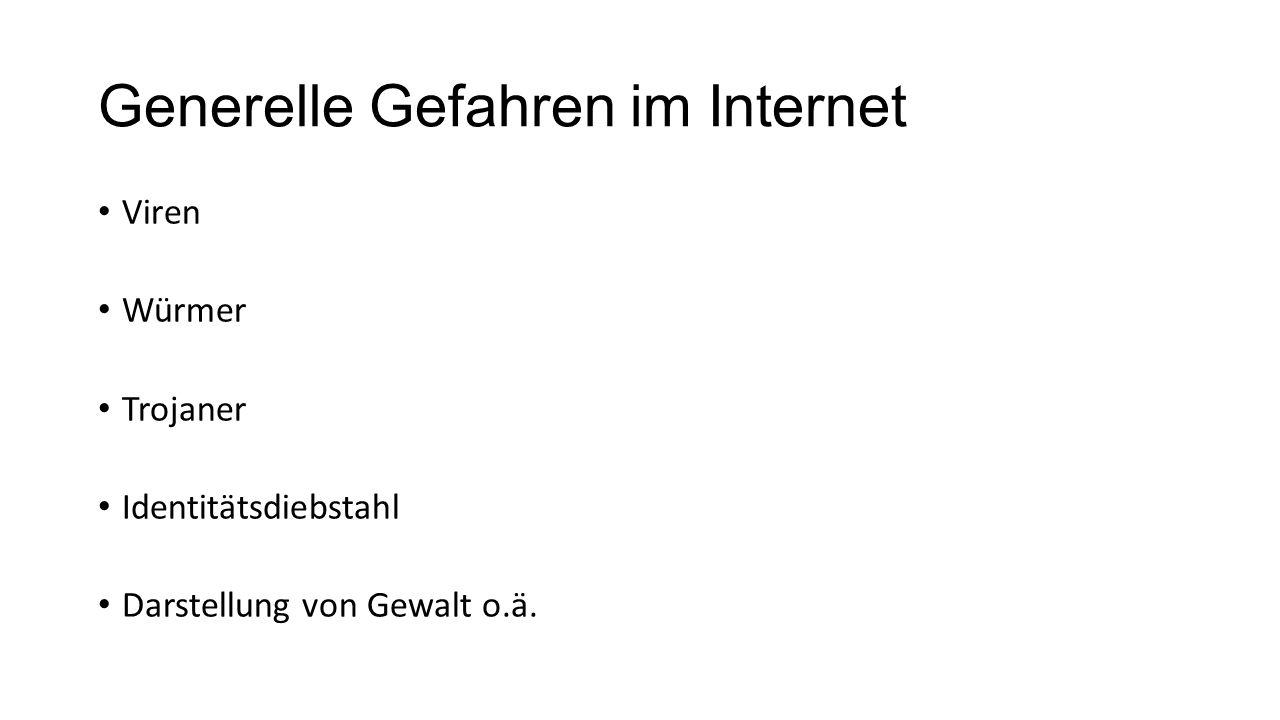 Generelle Gefahren im Internet Viren Würmer Trojaner Identitätsdiebstahl Darstellung von Gewalt o.ä.