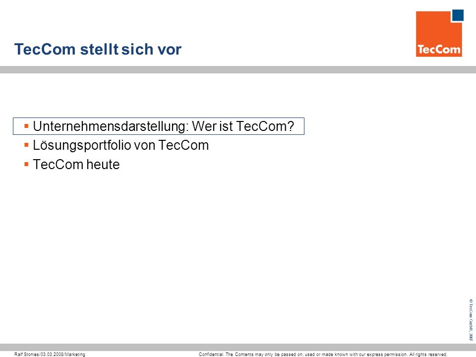 © TecCom GmbH, 2007 Confidential. The Contents may only be passed on, used or made known with our express permission. All rights reserved. Ralf Stonie