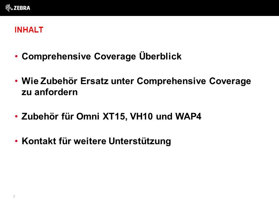 INHALT Comprehensive Coverage Überblick Wie Zubehör Ersatz unter Comprehensive Coverage zu anfordern Zubehör für Omni XT15, VH10 und WAP4 Kontakt für weitere Unterstützung 2