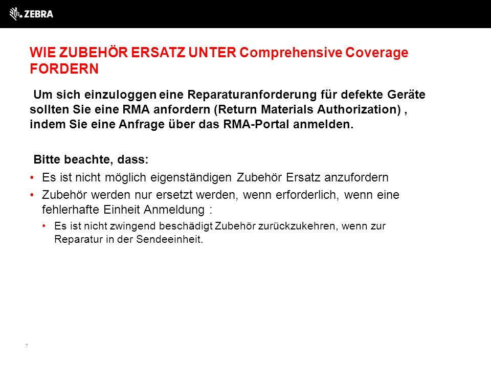 7 WIE ZUBEHÖR ERSATZ UNTER Comprehensive Coverage FORDERN Um sich einzuloggen eine Reparaturanforderung für defekte Geräte sollten Sie eine RMA anfordern (Return Materials Authorization), indem Sie eine Anfrage über das RMA-Portal anmelden.
