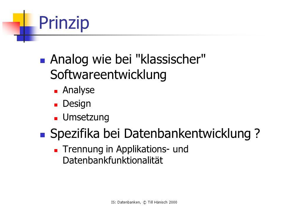 IS: Datenbanken, © Till Hänisch 2000 Entity type, Entity set Entity type Gruppe von Entities mit den gleichen Attributen nicht gleichen Werten !.