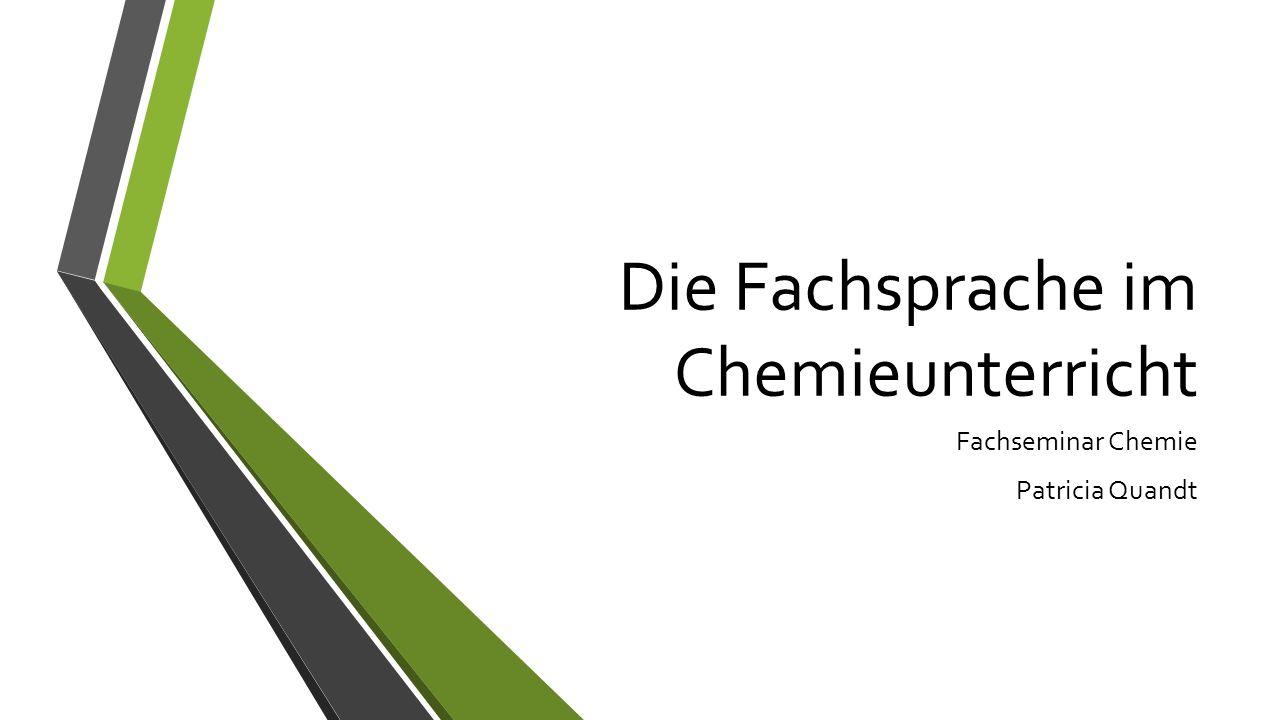 Die Fachsprache im Chemieunterricht Fachseminar Chemie Patricia Quandt