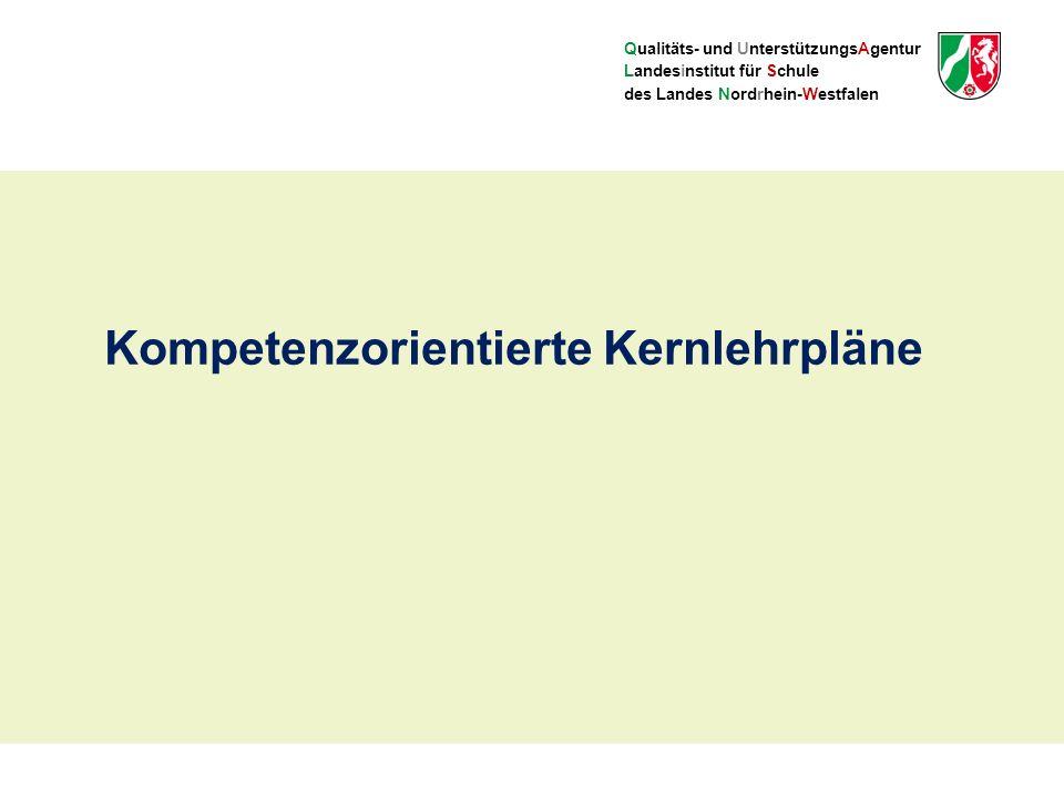 Qualitäts- und UnterstützungsAgentur Landesinstitut für Schule des Landes Nordrhein-Westfalen Kompetenzorientierte Kernlehrpläne