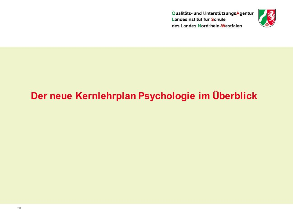 Qualitäts- und UnterstützungsAgentur Landesinstitut für Schule des Landes Nordrhein-Westfalen Der neue Kernlehrplan Psychologie im Überblick 28