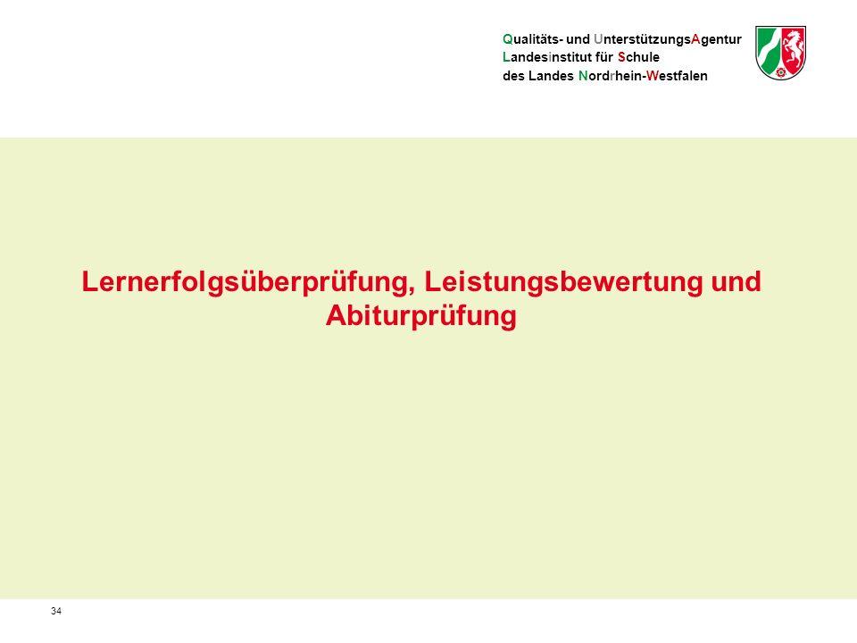 Qualitäts- und UnterstützungsAgentur Landesinstitut für Schule des Landes Nordrhein-Westfalen Lernerfolgsüberprüfung, Leistungsbewertung und Abiturprüfung 34