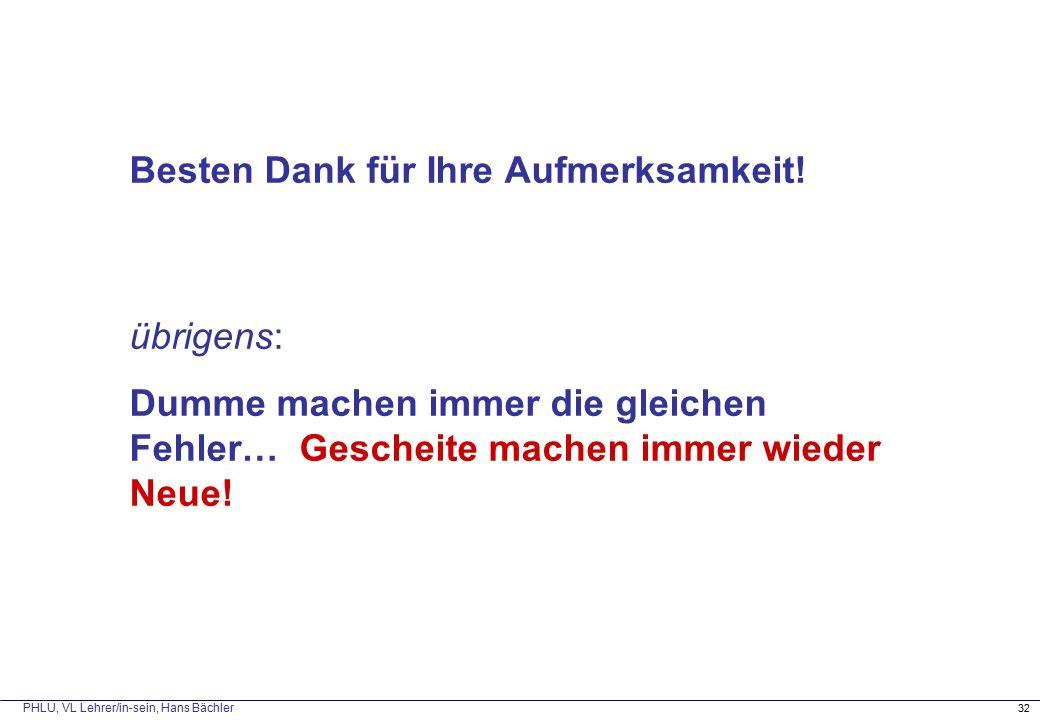 PHLU, VL Lehrer/in-sein, Hans Bächler 32 Besten Dank für Ihre Aufmerksamkeit.