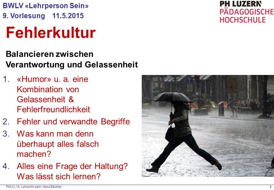 PHLU, VL Lehrer/in-sein, Hans Bächler Wertequadrat zu Gelassenheit 6 Gelassenheit Überreaktion Hektik, Panik Stumpfheit Trägheit Starkes verant- wortb.