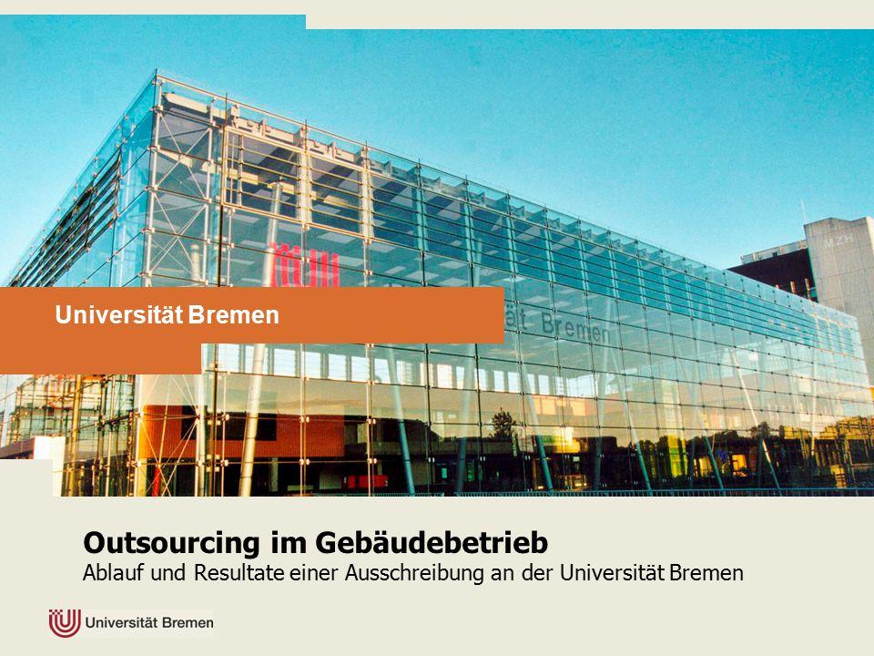 Universität Bremen Outsourcing im Gebäudebetrieb Ablauf und Resultate einer Ausschreibung an der Universität Bremen