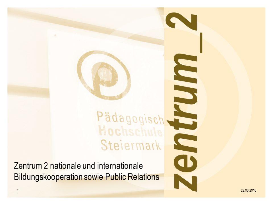 Zentrum 2 nationale und internationale Bildungskooperation sowie Public Relations 23.06.20164 zentrum_2