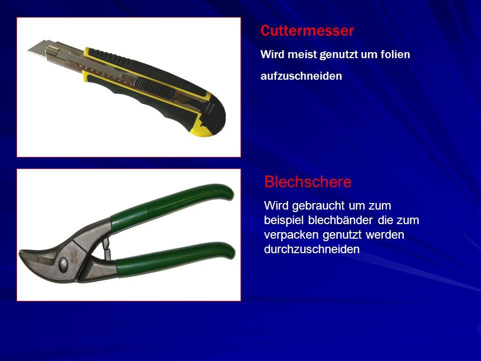 Cuttermesser Wird meist genutzt um folien aufzuschneiden Blechschere Wird gebraucht um zum beispiel blechbänder die zum verpacken genutzt werden durchzuschneiden