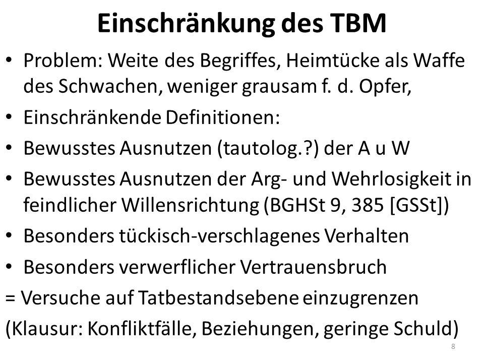 Einschränkung des TBM Problem: Weite des Begriffes, Heimtücke als Waffe des Schwachen, weniger grausam f. d. Opfer, Einschränkende Definitionen: Bewus