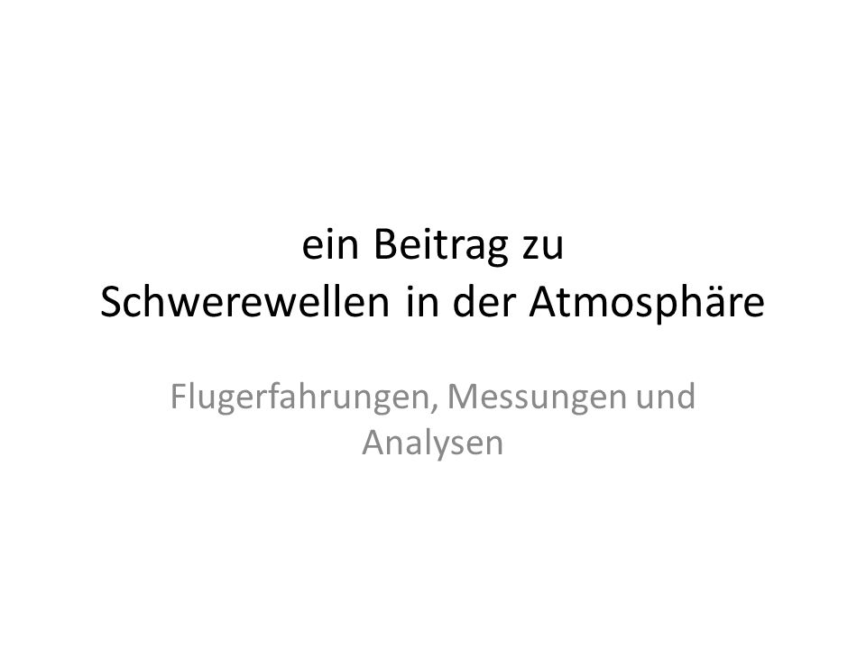 ein Beitrag zu Schwerewellen in der Atmosphäre Flugerfahrungen, Messungen und Analysen