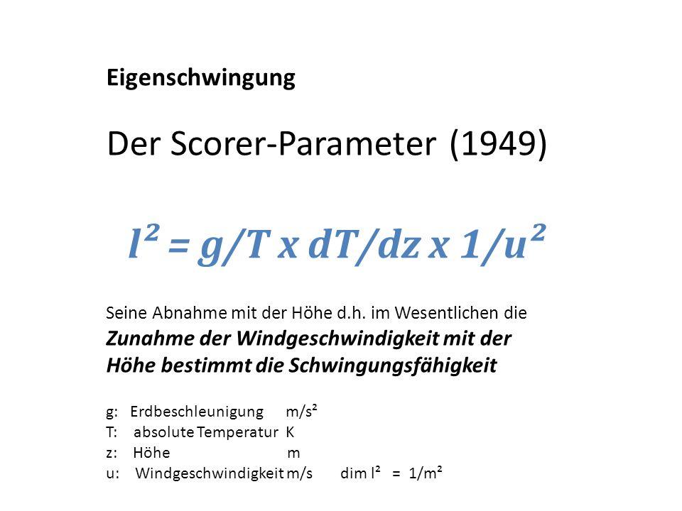 l² = g/T x dT/dz x 1/u² Der Scorer-Parameter (1949) Seine Abnahme mit der Höhe d.h. im Wesentlichen die Zunahme der Windgeschwindigkeit mit der Höhe b