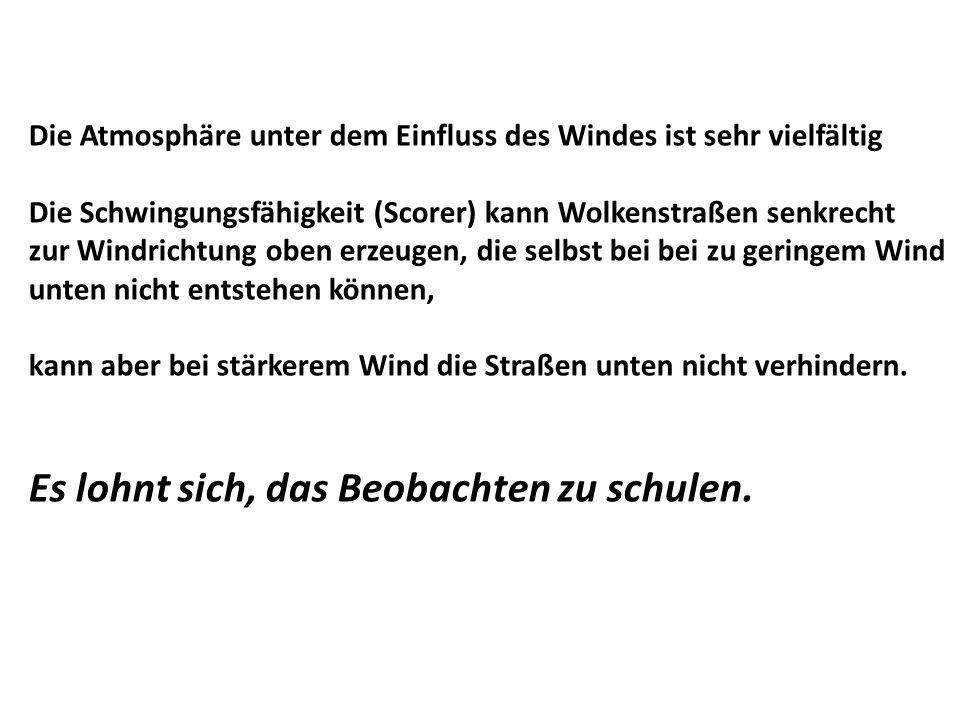 Die Atmosphäre unter dem Einfluss des Windes ist sehr vielfältig Die Schwingungsfähigkeit (Scorer) kann Wolkenstraßen senkrecht zur Windrichtung oben