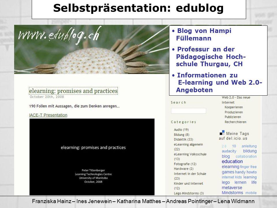 Franziska Hainz – Ines Jenewein – Katharina Matthes – Andreas Pointinger – Lena Widmann Selbstpräsentation: edublog Blog von Hampi Füllemann Professur