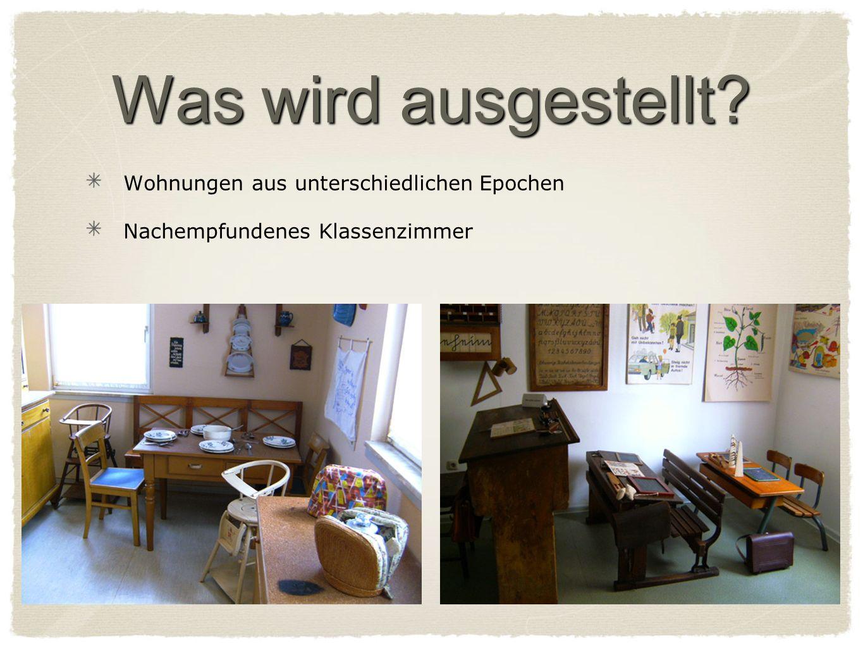 Was wird ausgestellt Wohnungen aus unterschiedlichen Epochen Nachempfundenes Klassenzimmer