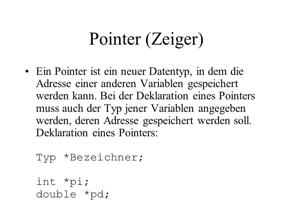 Pointer (Zeiger) Ein Pointer ist ein neuer Datentyp, in dem die Adresse einer anderen Variablen gespeichert werden kann.
